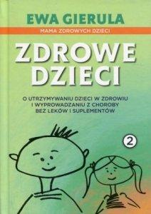 Zdrowe dzieci 2 O utrzymaniu dzieci w zdrowiu i wyprowadzaniu z choroby bez leków i duplementów