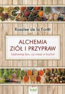Alchemia ziół i przypraw Uzdrawiaj tym, co masz w kuchni