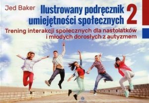 Ilustrowany podręcznik umiejętności społecznych 2 Trening interakcji społecznych dla nastolatków i młodych dorosłych z autyzmem