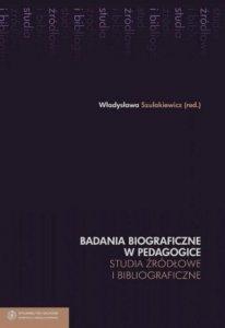 Badania biograficzne w pedagogice Tom 6 Studia źródłowe i bibliograficzne