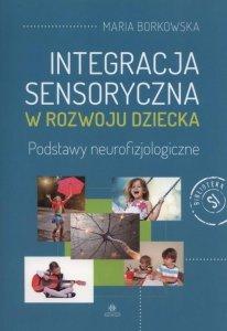 Integracja sensoryczna w rozwoju dziecka Podstawy neurofizjologiczne