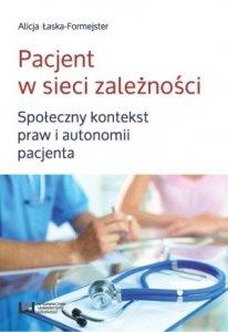 Pacjent w sieci zależności Społeczny kontekst praw i autonomii pacjenta