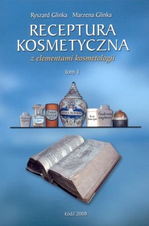 Receptura kosmetyczna z elementami kosmetologii tom 1
