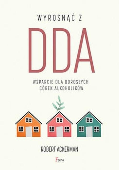 Wyrosnąć z DDA Wsparcie dla dorosłych córek alkoholików