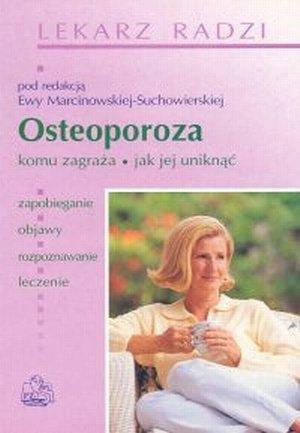 Osteoporoza Komu zagraża jak jej uniknąć Lekarz radzi