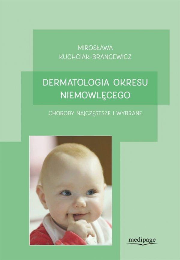 Dermatologia okresu niemowlęcego Choroby najczęstsze i wybrane