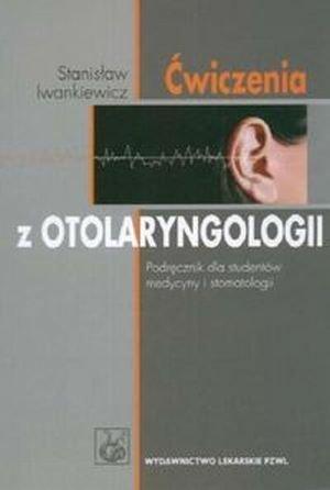 Ćwiczenia z otolaryngologii Podręcznik dla studentów medycyny i stomatologii