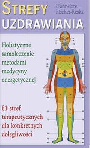 Strefy uzdrawiania Holistyczne samoleczenie metodami medycyny...