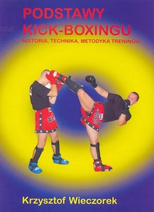 Podstawy Kick-Boxingu , historia ,technika, metodyka treningu