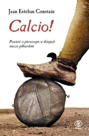Calcio! Powieść o pierwszym w dziejach meczu piłkarskim!