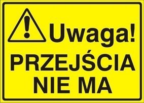 Znak Uwaga! Przejścia nie ma P.Z. 319-01