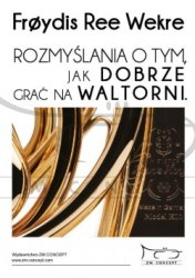 Frøydis Ree Wekre: Rozmyślania o tym, jak dobrze grać na waltorni. ISBN 978-83-916211-4-1