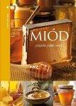 Miód. Propolis, pyłek, wosk