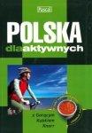 Polska dla aktywnych - poradnik i przewodnik praktyczny