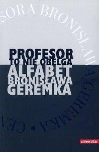 Profesor to nie obelga. Alfabet Bronisława Geremka