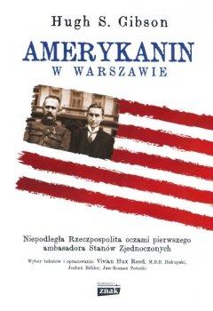 Amerykanin w Warszawie. Niepodległa Rzeczpospolita oczami pierwszego ambasadora Stanów Zjednoczonych