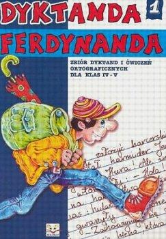 Dyktanda Ferdynanda I. Zbiór dyktand i ćwiczeń ortograficznych dla klas IV-V