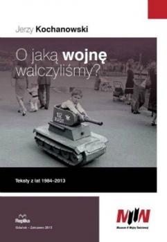 O jaką wojnę walczyliśmy. Teksty z lat 1984-2013