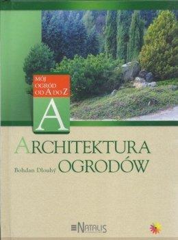 Architektura ogrodów. Mój ogród od A do Z
