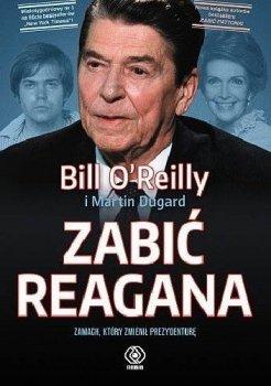 Zabić Reagana. Zamach, który zmienił prezydenturę.