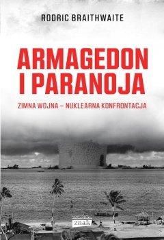 Armagedon i Paranoja. Zimna wojna - nuklearna konfrontacja