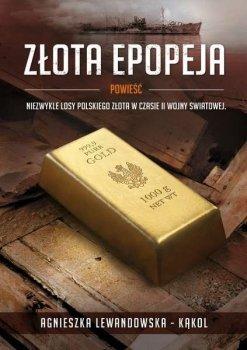 Złota epopeja. Niezwykłe losy polskiego złota w czasie II Wojny Światowej