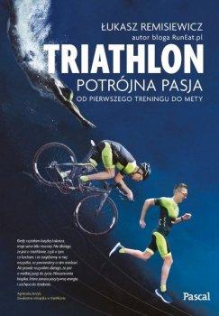Triathlon - potrójna pasja. Od pierwszego treningu do mety