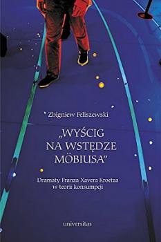 Wyścig na wstędze Mobiusa Dramaty Franza Xaviera Kroetza w teorii konsumpcji