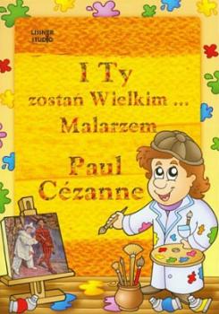 Paul Cezanne. I Ty zostań wielkim malarzem
