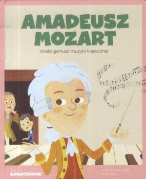Amadeusz Mozart. Wielki geniusz muzyki klasycznej. Moi bohaterowie