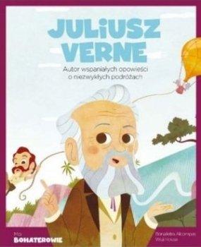 Juliusz Verne. Autor wspaniałych opowieści o niezwykłych podróżach. Moi bohaterowie