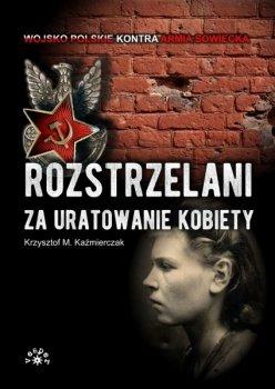 Rozstrzelani za uratowanie kobiety. Wojsko polskie kontra Armia Czerwona