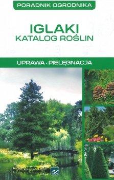 Iglaki. Katalog roślin. Uprawa, pielęgnacja
