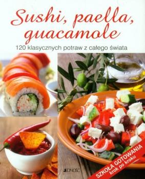 Sushi, paella, quacamole. 120 klasycznych potraw z całego świata