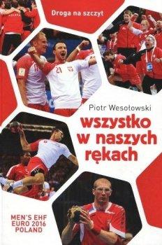 Wszystko w naszych rękach. Historia reprezentacji Polski w piłce ręcznej
