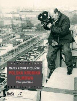 Polska kronika filmowa. Podglądanie PRL-u