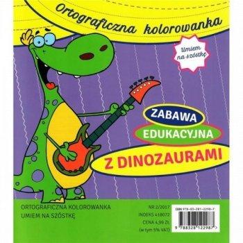 Ortograficzna kolorowanka Umiem na szóstkę. Zabawa edukacyjna z dinozaurami