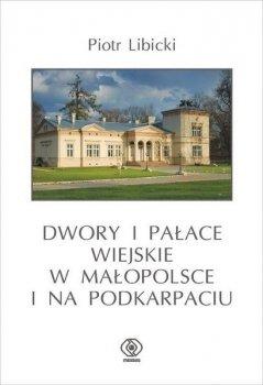 Dwory i pałace wiejskie w Małopolsce i na Podkarpaciu