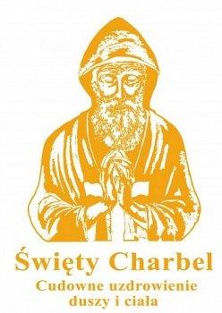 Święty Charbel. Cudowne uzdrowienie duszy i ciała