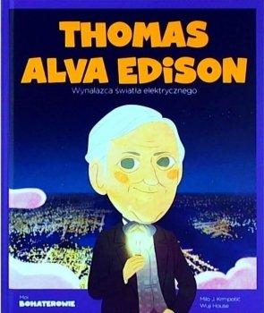 Thomas Alva Edison. Wynalazca światła elektrycznego. Moi bohaterowie
