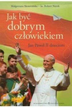 Jan Paweł II dzieciom. Jak być dobrym człowiekiem?