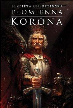 Płomienna korona. Odrodzone Królestwo, tom 3.