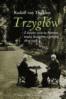 Trzygłów: Z dziejów życia na Pomorzu między Kościołem a polityką 1807-1948