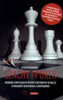Szachy i poker. Kronika zwycięskich bitew stoczonych w walce o wolność węgierskiej gospodarki.