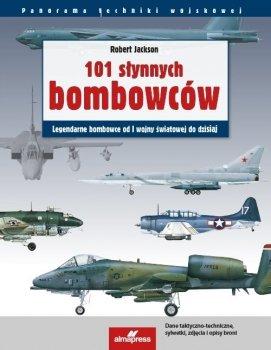 101 słynnych bombowców. Legendarne samoloty bombowe od I wojny światowej do dzisiaj