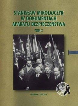 Stanisław Mikołajczyk w dokumentach aparatu bezpieczeństwa, tom 2