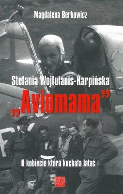 Aviomama Stefania Wojtulanis-Karpińska. O kobiecie, która kochała latać