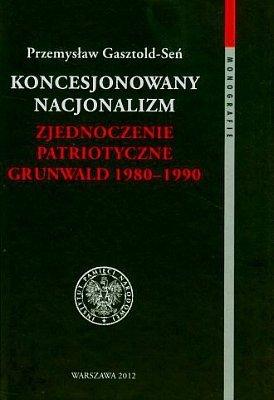Koncesjonowany nacjonalizm. Zjednoczenie patriotyczne Grunwald 1980-1990