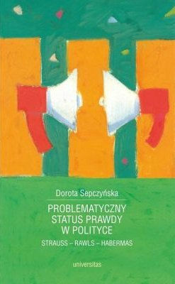 Problematyczny status prawdy w polityce. Strauss - Rawls - Habermas