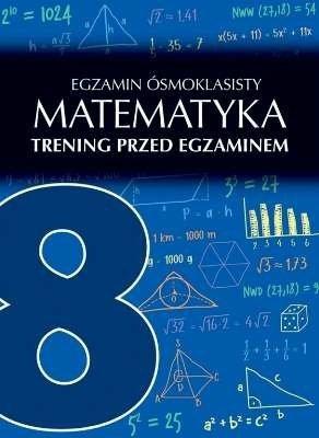 Egzamin ósmoklasisty. Matematyka. Trening przed egzaminem